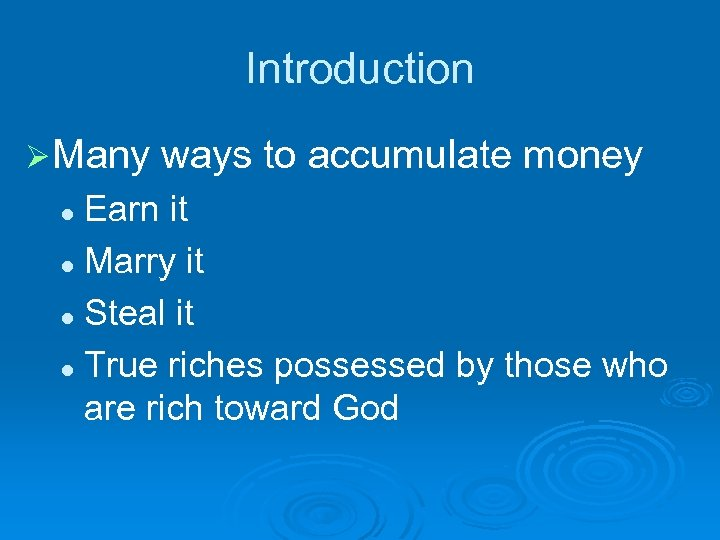 Introduction Ø Many ways to accumulate money Earn it l Marry it l Steal