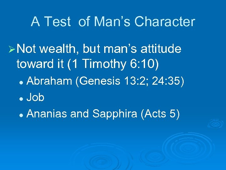 A Test of Man's Character Ø Not wealth, but man's attitude toward it (1
