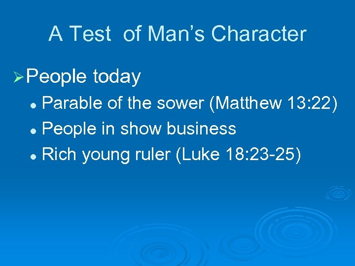 A Test of Man's Character Ø People today Parable of the sower (Matthew 13: