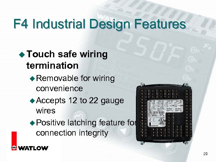 F 4 Industrial Design Features u Touch safe wiring termination u Removable for wiring