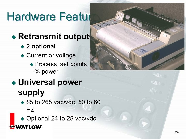 Hardware Features u Retransmit outputs 2 optional u Current or voltage u Process, set