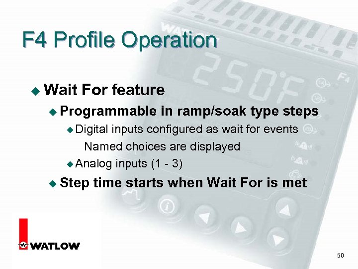 F 4 Profile Operation u Wait For feature u Programmable in ramp/soak type steps