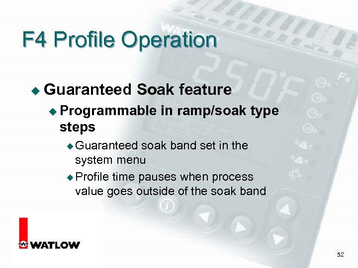 F 4 Profile Operation u Guaranteed Soak feature u Programmable in ramp/soak type steps