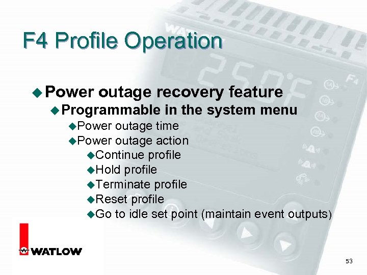F 4 Profile Operation u Power outage recovery feature u Programmable in the system