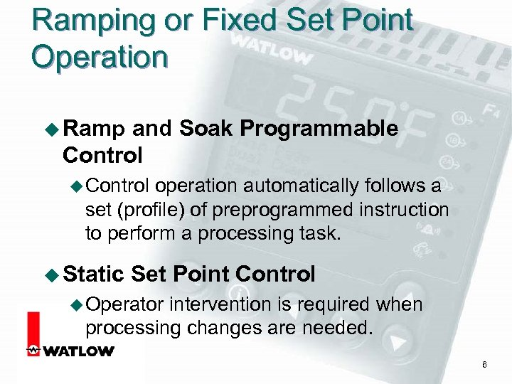 Ramping or Fixed Set Point Operation u Ramp and Soak Programmable Control u Control
