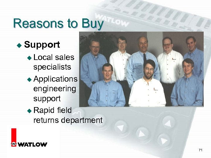 Reasons to Buy u Support u Local sales specialists u Applications engineering support u