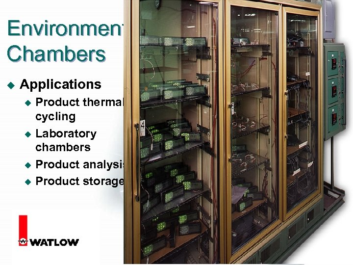 Environmental Chambers u Applications Product thermal cycling u Laboratory chambers u Product analysis u
