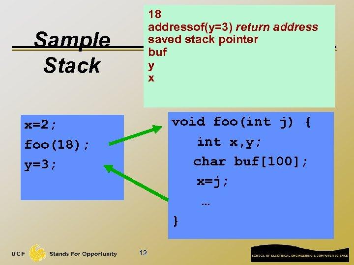 18 addressof(y=3) return address saved stack pointer buf y x Sample Stack void foo(int
