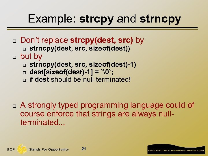 Example: strcpy and strncpy q Don't replace strcpy(dest, src) by q q but by