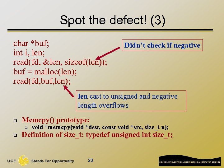 Spot the defect! (3) char *buf; int i, len; read(fd, &len, sizeof(len)); buf =
