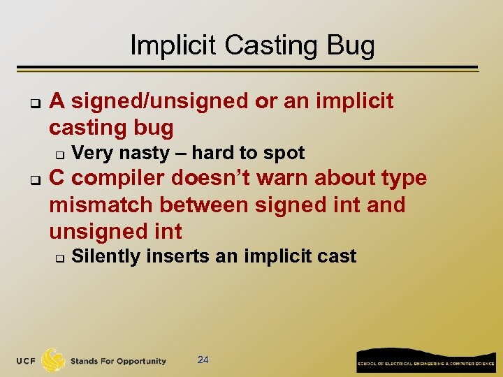 Implicit Casting Bug q A signed/unsigned or an implicit casting bug q q Very