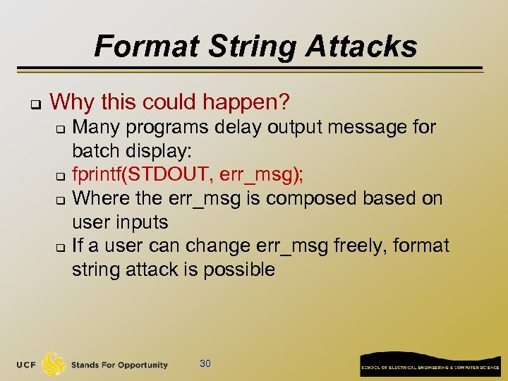 Format String Attacks q Why this could happen? Many programs delay output message for