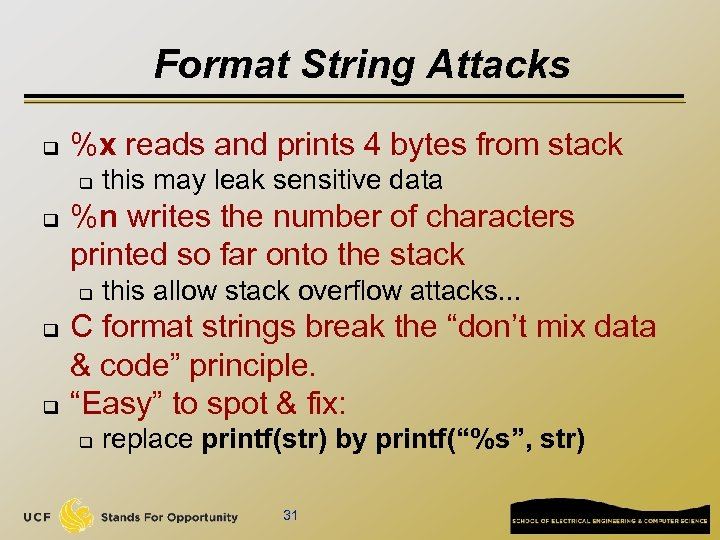 Format String Attacks q %x reads and prints 4 bytes from stack q q