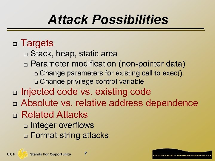 Attack Possibilities q Targets Stack, heap, static area q Parameter modification (non-pointer data) q