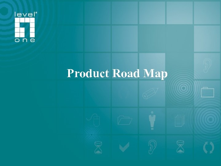 Level. One 2006 /2007 Roadmap Product Road Map One World_ One Brand_ One Leve.