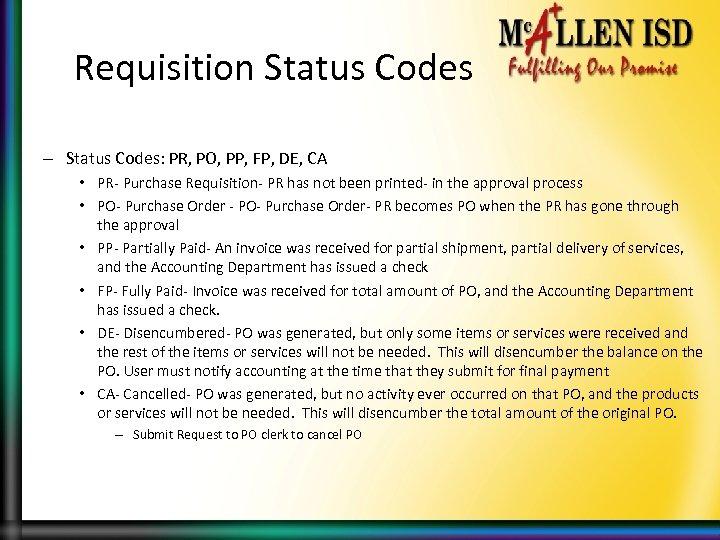 Requisition Status Codes – Status Codes: PR, PO, PP, FP, DE, CA • PR-