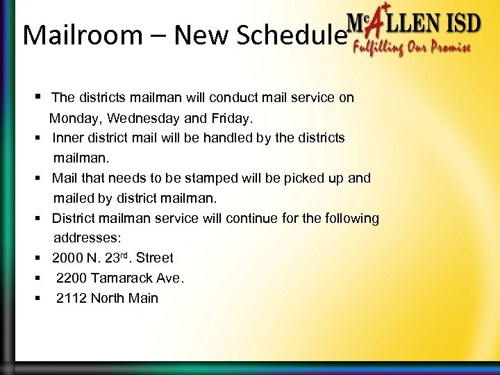Mailroom – New Schedule § The districts mailman will conduct mail service on Monday,