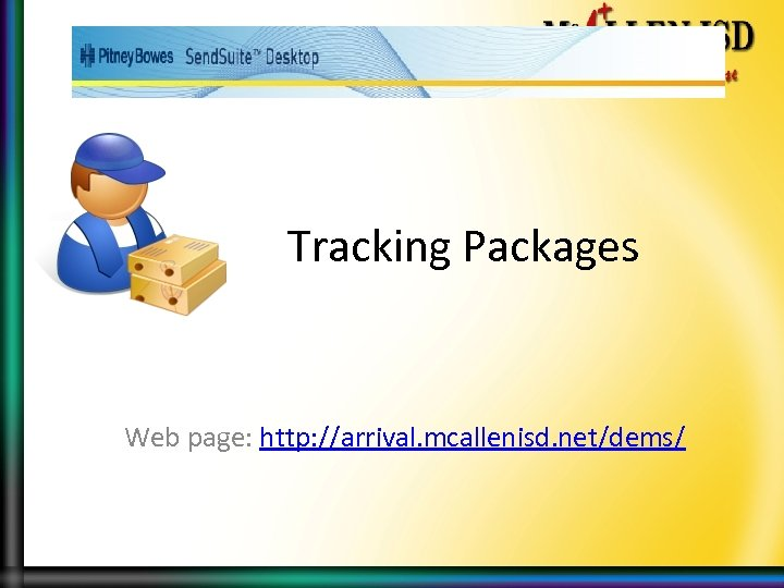 Tracking Packages Web page: http: //arrival. mcallenisd. net/dems/