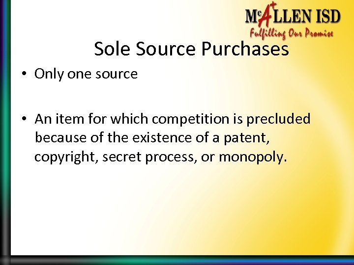Sole Source Purchases • Only one source • An item for which competition is