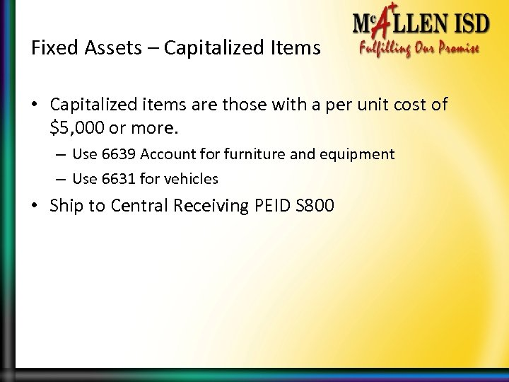Fixed Assets – Capitalized Items • Capitalized items are those with a per unit