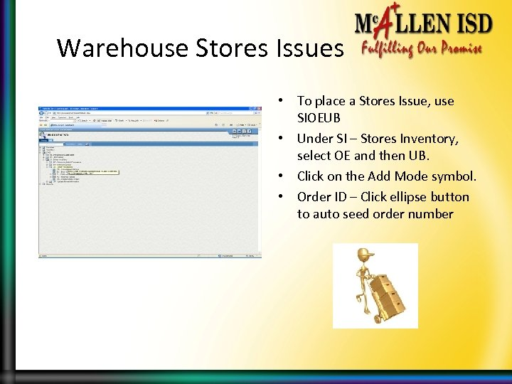 Warehouse Stores Issues • To place a Stores Issue, use SIOEUB • Under SI