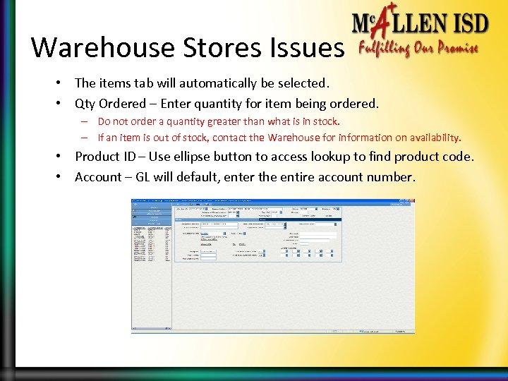Warehouse Stores Issues • The items tab will automatically be selected. • Qty Ordered
