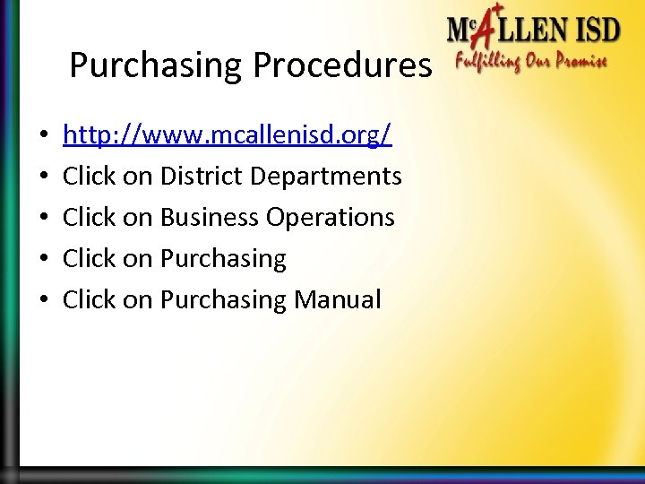 Purchasing Procedures • • • http: //www. mcallenisd. org/ Click on District Departments Click