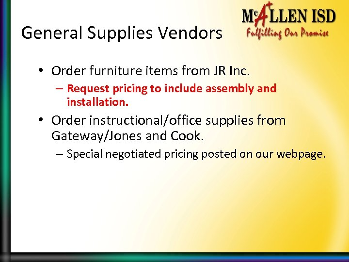 General Supplies Vendors • Order furniture items from JR Inc. – Request pricing to