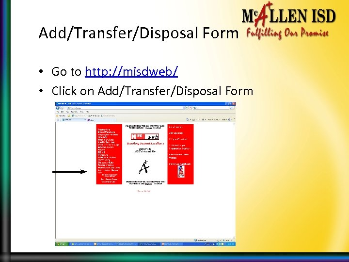 Add/Transfer/Disposal Form • Go to http: //misdweb/ • Click on Add/Transfer/Disposal Form