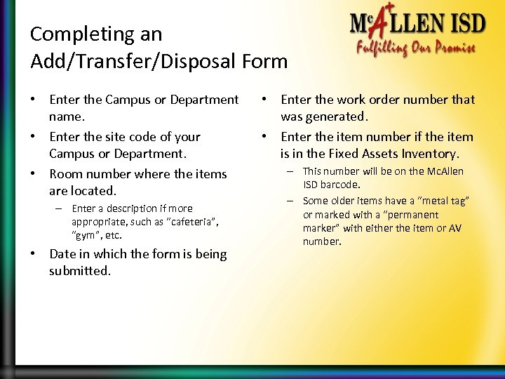 Completing an Add/Transfer/Disposal Form • Enter the Campus or Department name. • Enter the