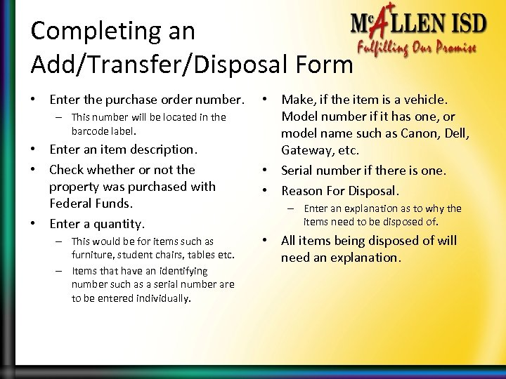 Completing an Add/Transfer/Disposal Form • Enter the purchase order number. • Make, if the