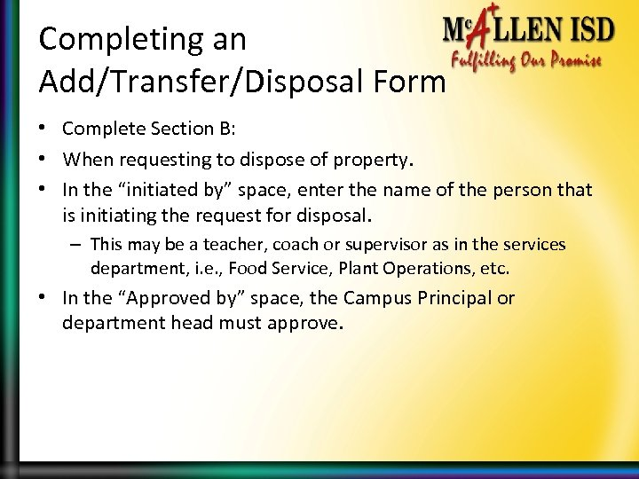 Completing an Add/Transfer/Disposal Form • Complete Section B: • When requesting to dispose of