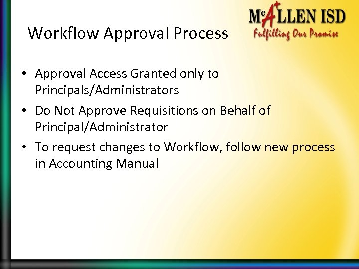 Workflow Approval Process • Approval Access Granted only to Principals/Administrators • Do Not Approve