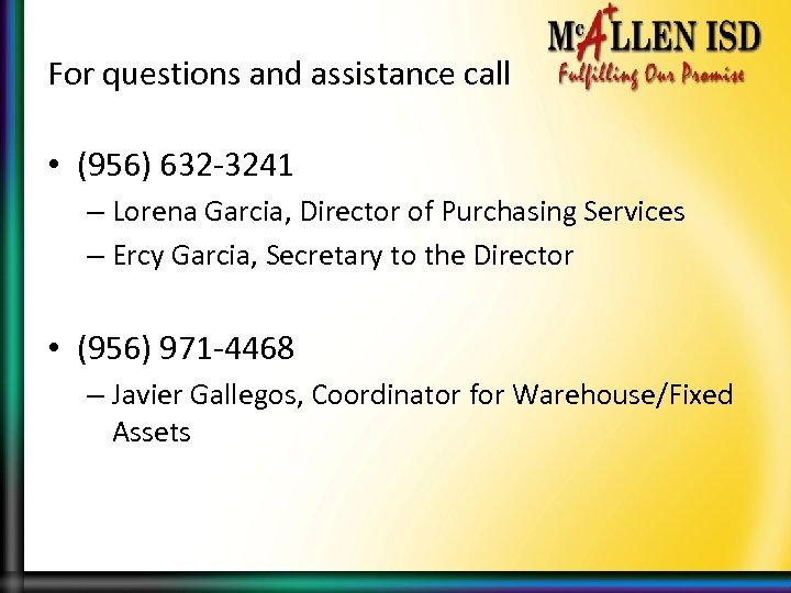 For questions and assistance call • (956) 632 -3241 – Lorena Garcia, Director of