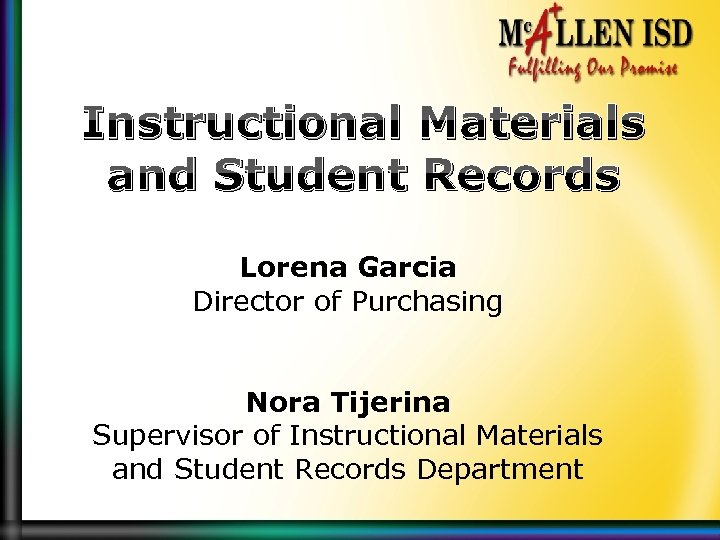 Instructional Materials and Student Records Lorena Garcia Director of Purchasing Nora Tijerina Supervisor of