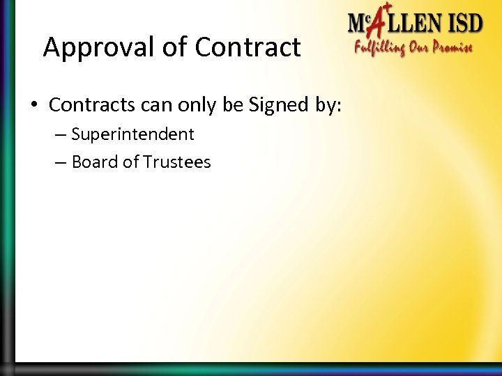 Approval of Contract • Contracts can only be Signed by: – Superintendent – Board
