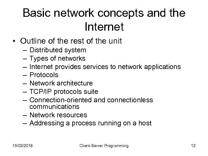 Basic network concepts and the Internet • Outline of the rest of the unit