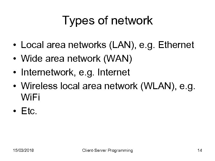 Types of network • • Local area networks (LAN), e. g. Ethernet Wide area