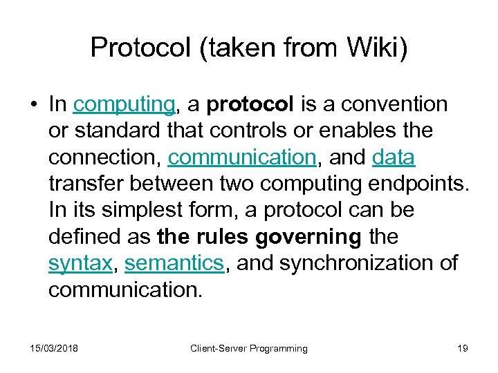 Protocol (taken from Wiki) • In computing, a protocol is a convention or standard