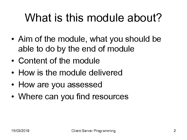 What is this module about? • Aim of the module, what you should be