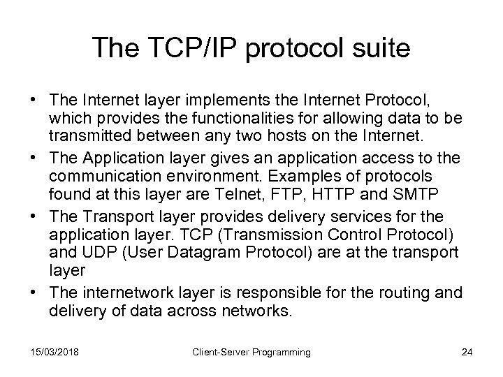 The TCP/IP protocol suite • The Internet layer implements the Internet Protocol, which provides
