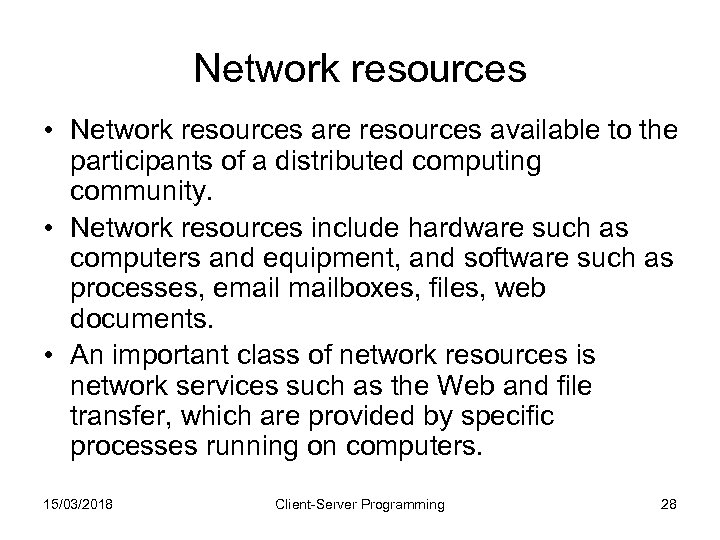 Network resources • Network resources are resources available to the participants of a distributed