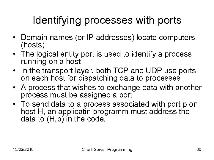 Identifying processes with ports • Domain names (or IP addresses) locate computers (hosts) •