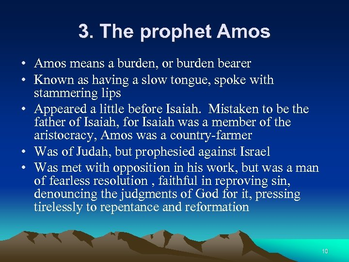 3. The prophet Amos • Amos means a burden, or burden bearer • Known