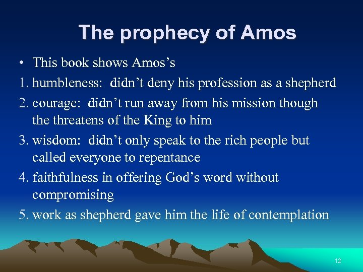 The prophecy of Amos • This book shows Amos's 1. humbleness: didn't deny his
