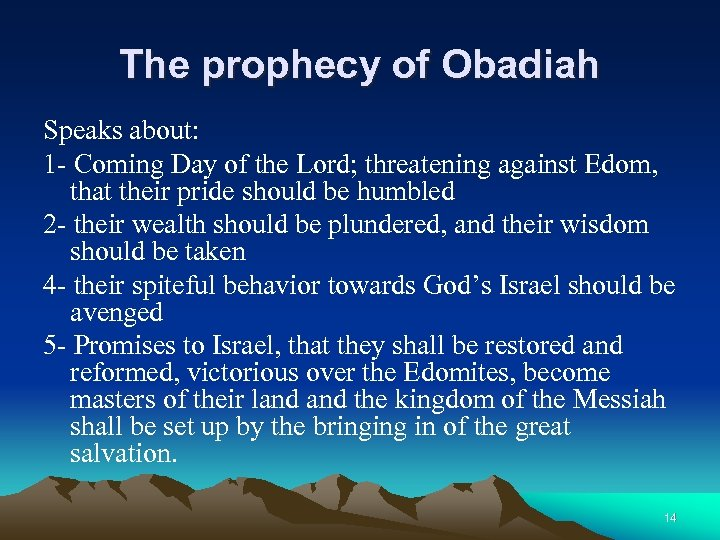 The prophecy of Obadiah Speaks about: 1 - Coming Day of the Lord; threatening