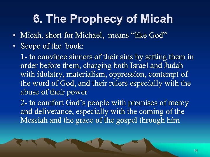 "6. The Prophecy of Micah • Micah, short for Michael, means ""like God"" •"