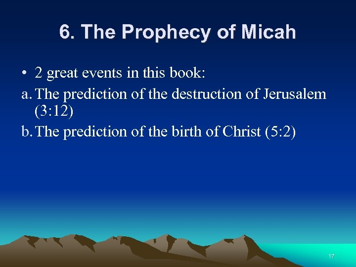 6. The Prophecy of Micah • 2 great events in this book: a. The