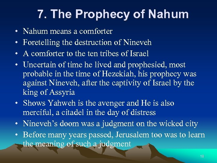 7. The Prophecy of Nahum • • Nahum means a comforter Foretelling the destruction