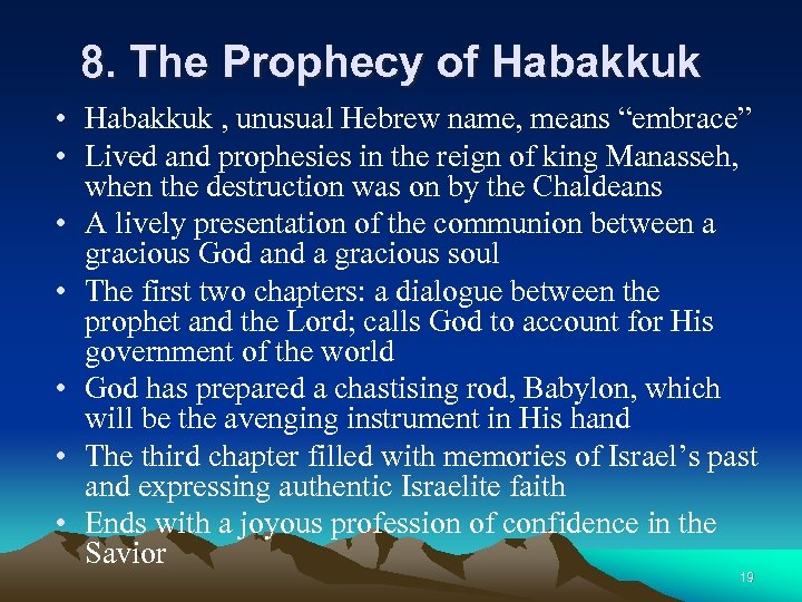 "8. The Prophecy of Habakkuk • Habakkuk , unusual Hebrew name, means ""embrace"" •"